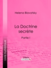La Doctrine Secrete : Synthese de la science de la religion et de la philosophie - Partie I - eBook