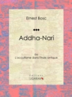 Addha-Nari : ou L'occultisme dans l'Inde antique - eBook