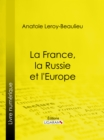 La France, la Russie et l'Europe - eBook