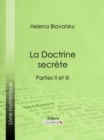 La Doctrine Secrete : Synthese de la science de la religion et de la philosophie - Parties II et III - eBook