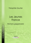 Les Jeunes France : romans goguenards - eBook