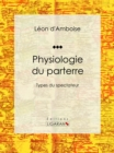 Physiologie du parterre : Types du spectateur - eBook