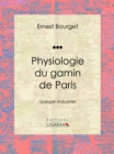 Physiologie du gamin de Paris : Galopin industriel - eBook