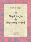 Physiologie de l'homme marie - eBook