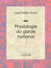 Physiologie du garde national - eBook