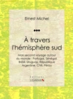 A travers l'hemisphere sud : ou Mon second voyage autour du monde : Portugal, Senegal, Bresil, Uruguay, Republique Argentine, Chili, Perou - eBook
