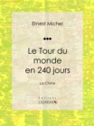 Le Tour du monde en 240 jours : La Chine - eBook