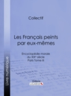 Les Francais peints par eux-memes : Encyclopedie morale du XIXe siecle - Paris Tome III - eBook