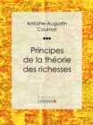 Principes de la theorie des richesses - eBook