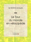 Le Tour du monde en velocipede - eBook