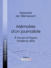 Memoires d'un journaliste : A travers le Figaro - Troisieme serie - eBook