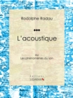 L'acoustique : ou Les phenomenes du son - eBook