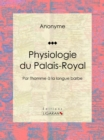 Physiologie du Palais-Royal : Par l'homme a la longue barbe - eBook
