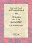 Itineraire de Paris a Jerusalem : Et de Jerusalem a Paris - eBook