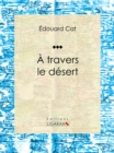 A travers le desert : Recit et carnet de voyages - eBook