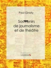 Souvenirs de journalisme et de theatre : Biographie - eBook