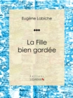La Fille bien gardee : Piece de theatre comique - eBook