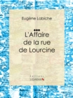 L'Affaire de la rue de Lourcine : Piece de theatre comique - eBook