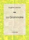 La Grammaire : Piece de theatre comique - eBook