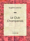 Le Club champenois : Piece de theatre comique - eBook