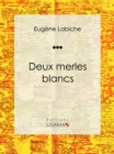 Deux merles blancs : Piece de theatre comique - eBook