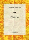Frisette : Piece de theatre comique - eBook