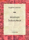Maman Sabouleux : Piece de theatre comique - eBook