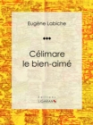 Celimare le bien-aime : Piece de theatre comique - eBook
