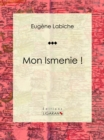 Mon Ismenie ! : Piece de theatre comique - eBook
