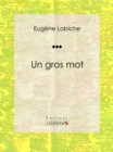 Un gros mot : Piece de theatre comique - eBook