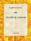 J'invite le colonel : Piece de theatre comique - eBook