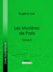 Les mysteres de Paris : Tome II - eBook