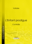 L'Enfant prodigue : Comedie - eBook