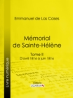 Memorial de Sainte-Helene : Tome II - D'avril 1816 a juin 1816 - eBook