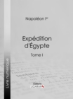 Expedition d'Egypte : Tome  I - eBook