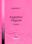 Expedition d'Egypte : Tome II - eBook