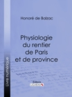 Physiologie du rentier de Paris et de province - eBook