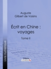 Ecrit en Chine : voyages : Tome II - eBook