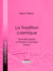 La Tradition cosmique : Premiere partie - Le Drame cosmique -  Tome I - eBook