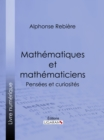 Mathematiques et mathematiciens : Pensees et curiosites - eBook