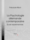 La Psychologie allemande contemporaine : Ecole experimentale - eBook