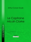 Le Capitaine Micah Clarke - eBook