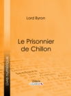 Le Prisonnier de Chillon - eBook