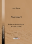 Manfred : Poeme dramatique en trois actes - eBook