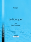 Le Banquet : ou De l'amour - eBook