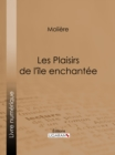 Les Plaisirs de l'ile enchantee - eBook