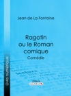Ragotin ou le Roman comique : Comedie - eBook