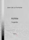 Astree : Tragedie - eBook
