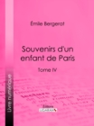 Souvenirs d'un enfant de Paris : Tome IV - eBook