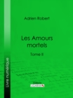 Les Amours mortels : Tome II - eBook